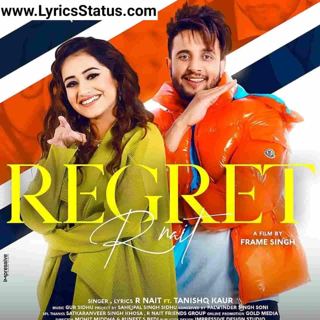 R Nait New Song Regret Tanishq Kaur Lyrics Status Download Yaar lakdi da mele chon khareed de si Ford Ni tu cell 'an wala lendi si jahaaj goriye.