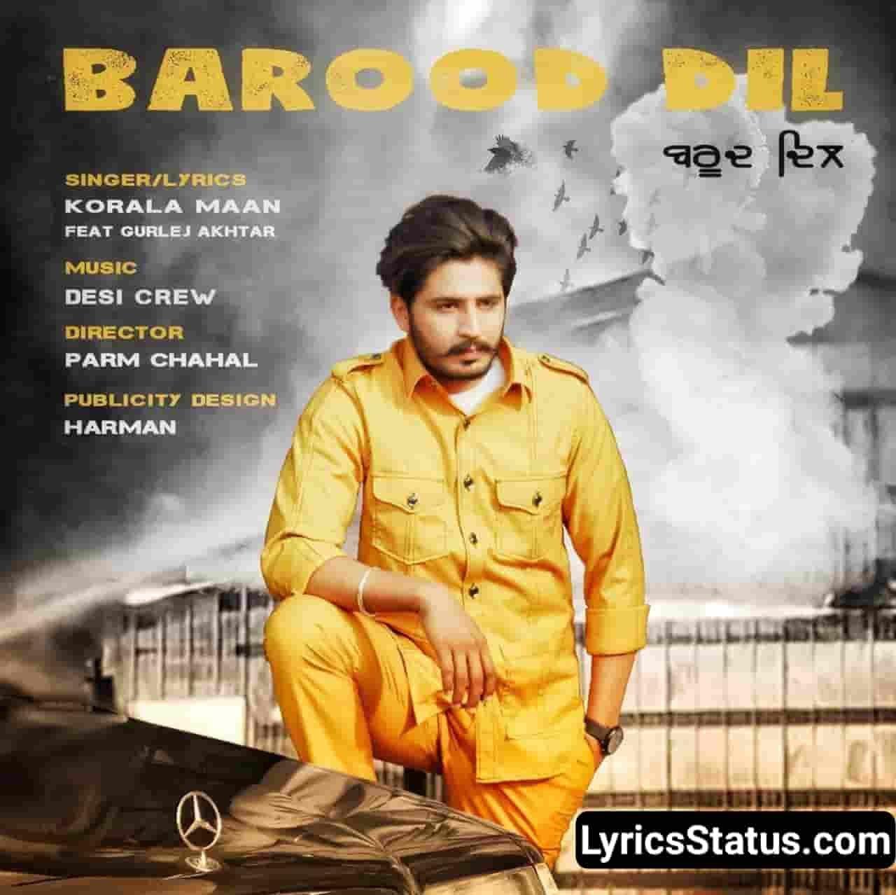 Korala Maan Tu firdi aa yaari laun nu Lyrics Status Download punjabi song Barood Dil Gurlej Akhtar Dil aali gall dassni Kite takkren kalli nu je tu kalla