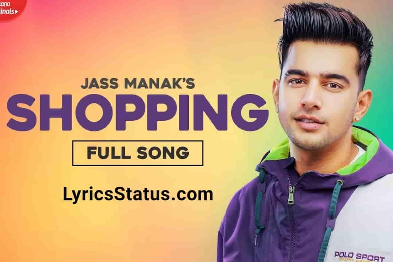 Jass Manak Shopping te leja Lyrics Status Download Video punjabi song shopping te leja tere naal sohneya Ve tenu roz roz kehndi teri jaan sohneya