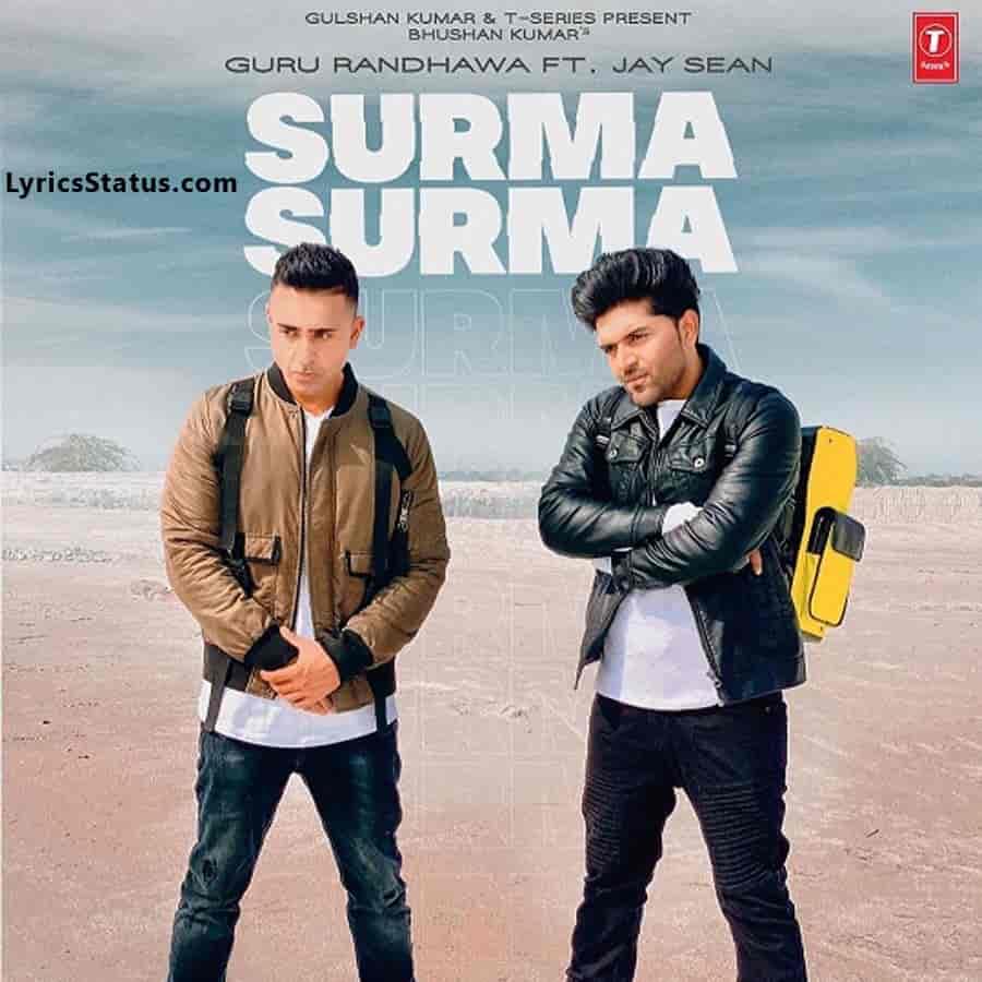 Jay Sean Surma Surma Guru Randhawa Lyrics Status Download punjabi song Akhiyan ch paa k ni tu surma surma Sikheya tu dass kithon turna turna