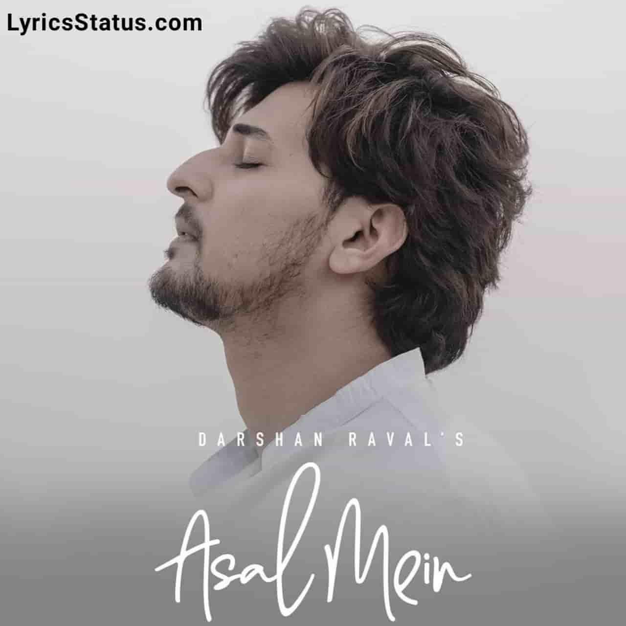 Darshan Raval New Song Asal Mein Lyrics Status Download Video Latest hindi song Asal mein, tum nahi ho mere hindi song Asal Mein Darshan Raval