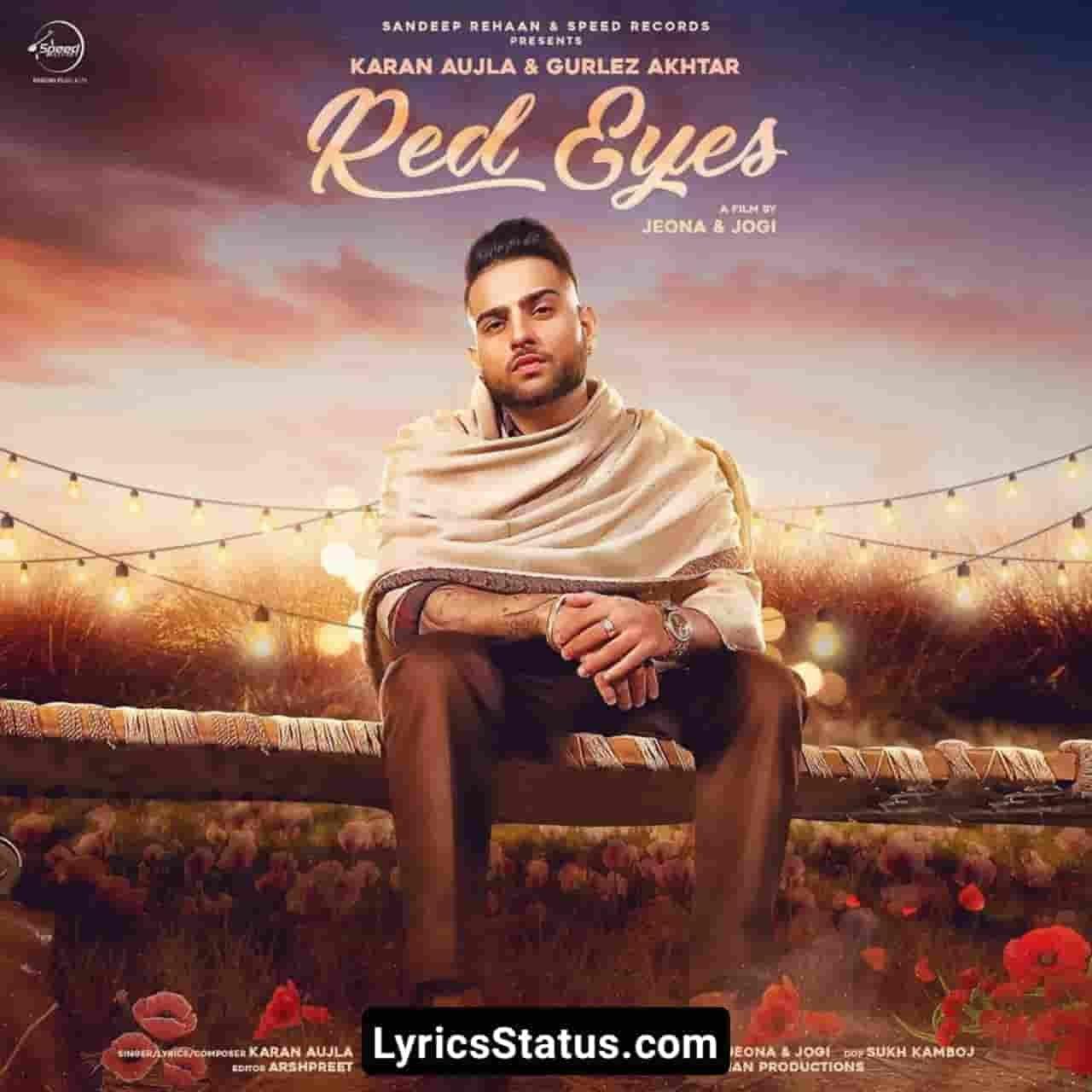 Gurlej Akhtar Red Eyes Karan Aujla Lyrics Status Download Video Latest punjabi song Ve Meri billi billi akh, Meri laal goriye New punjabi song