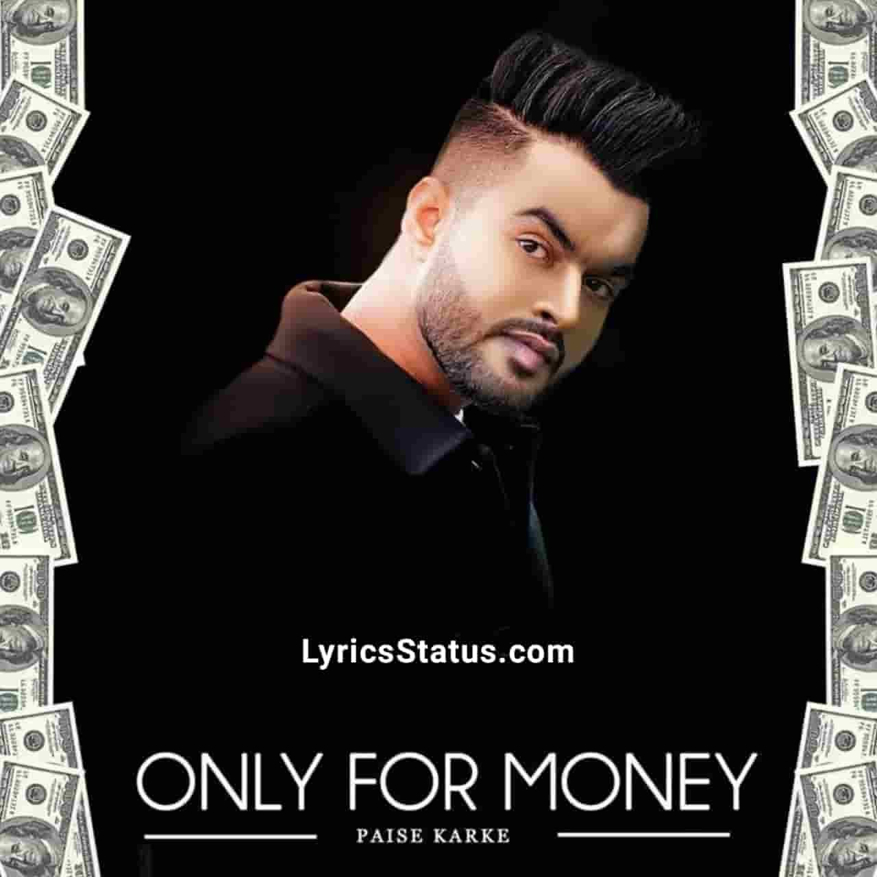 Paise Karke Romey Maan Only for Money Lyrics Status Download Punjabi Song Paisa paisa kri jndi duniya paise piche ladi jndi duniya status video