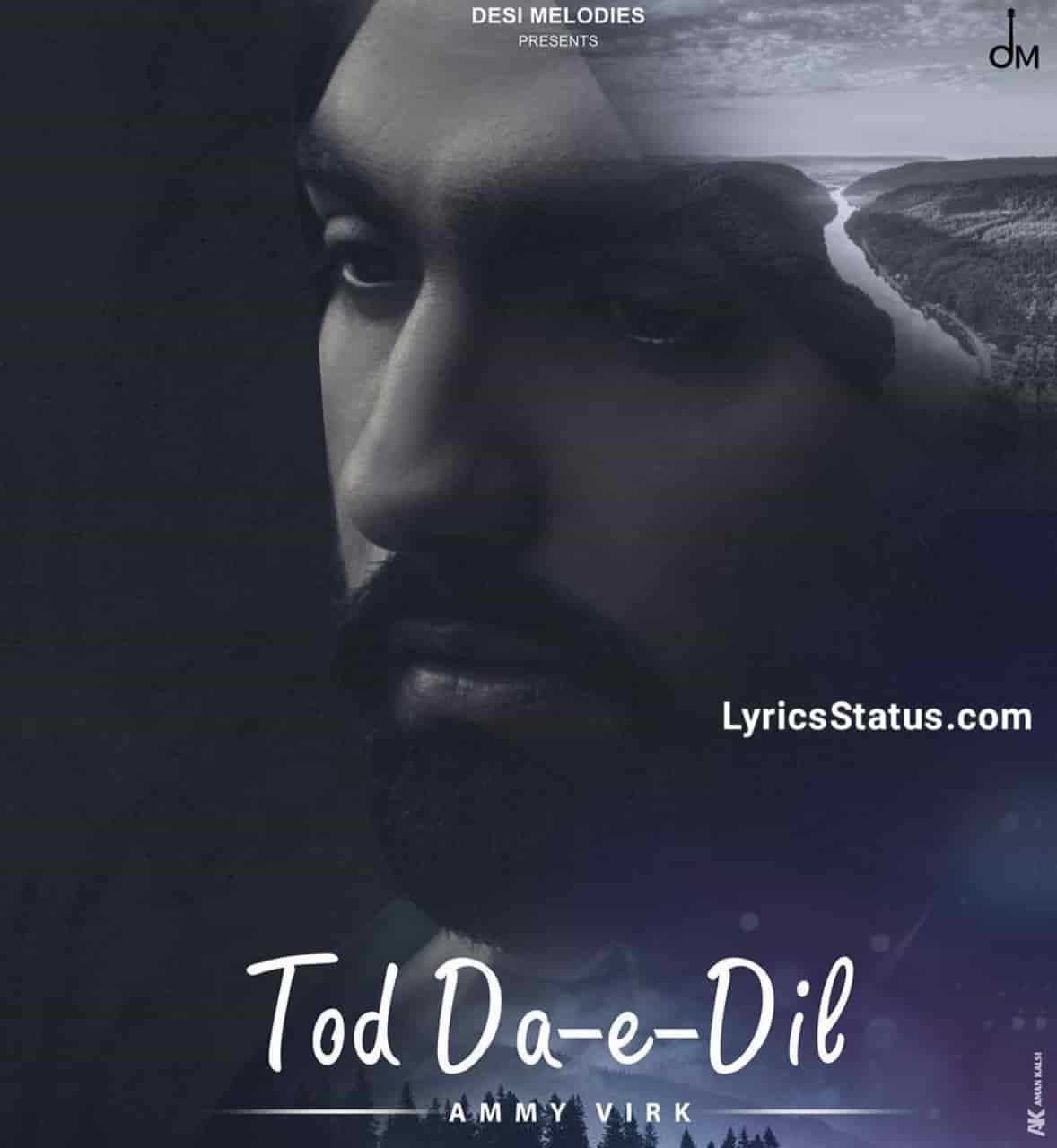 Ammy Virk Tod Da E Dil Maninder Buttar Lyrics Status Download Jehda dil ton nibhaave Ohnu puchhe koi na Jehda tod da e dil Ohi yaad hunda ae