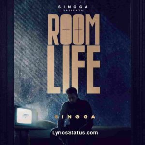 Room Life Singga Lyrics Status Download Punjabi Song Ho zindagi bita doon ikko room vich main Fer chahe bahron lock la deyo whatsapp status