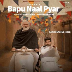 Bapu Naal Pyar Singga Lyrics Status Download Punjabi Song Bapu naal pyaar sadda, soniye Kudiya nu muh ni bohta layida whatsapp status video