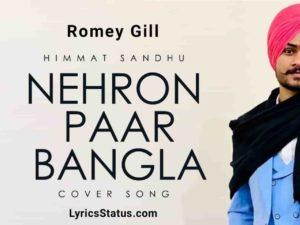 Romey Gill Nehron Paar Bangla Himmat Sandhu Lyrics Status Download Punjabi Song Nehron paar bangla pavade haaniya whatsapp status video.