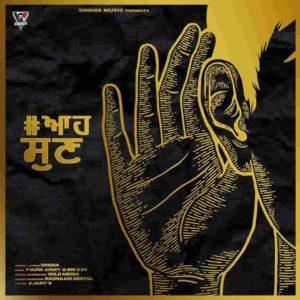 Aah Sunn Singga New Song Lyrics Status Download Punjabi Song Jdo gal karda koi hatke Ni Jatt di odo satke Ni Tu door door reh Yaara Tera Challa Ae