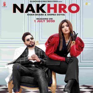 Shipra Goyal Nakhro Khan Bhaini Lyrics Status Download Punjabi Song Ni jine chahe kar nakhre Ni munda chakkuga soniye Nakhro na laaian akhiyan Fer kahenga raas nahi aaiyan