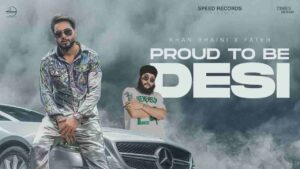 Khan Bhaini Proud To Be Desi Lyrics Status Download Hoya Ki Je Pinda Aale Desi Bajde Maan Aali Gall Appa Desi Balliye Pinda Aale Desi Balliye