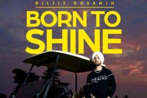 Diljit Dosanjh Born To Shine Lyrics Status Download Punjabi Song Paise puse baare billo soche duniya Jatt paida hoya bas chhaun vaste video.