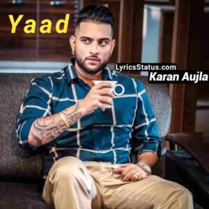 Karan Aujla Yaad Lyrics Status Download Punjabi Song Ni mainu teri yaad oda ondi kadi kdi aa Ni ohda hal adhiya te ohton baad vdiya WhatsApp