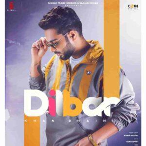 Khan Bhaini Dilbar Lyrics Status Download Song dilbar dila de jaanian kahton kre nadaanian je man'na ae ta manjaa ve nai peke jani aa video.