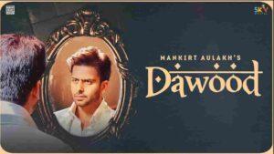 Mankirt Aulakh Dawood Lyrics Status Download Punjabi Song tere sir te Dubai de Dawood warga ni hath jatt da WhatsApp status video black