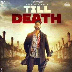 Parmish Verma Till Death Lyrics Status Download Punjabi Song