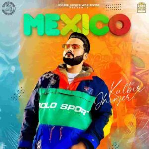 Kulbir Jhinjer Mexico Lyrics Status Download Song Ho mexico ton kadaya ae tu koka balliye rang gallan da brown reta afghan da WhatsApp video.