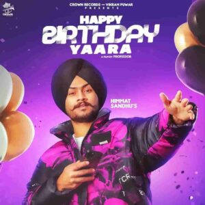 Himmat Sandhu Happy Birthday Yaara Lyrics Status Download Song Tenu happy bday yara oye mehnge mull di mittra jaan teri WhatsApp video black.